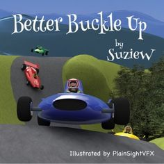Better Buckle Up, a picture book for children to make car safety fun by SuzieW