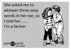 Dear Future Boyfriend/Husband, I love farmers. Generations of my family have been farmers. I want to continue that tradition, if at all possible. Country Quotes, Country Life, Country Girls, Farmer Quotes, Farm Humor, Farm Boys, Farmer's Daughter, Dear Future, Future Boyfriend