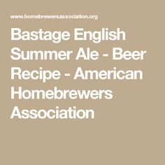 Bastage English Summer Ale - Beer Recipe - American Homebrewers Association