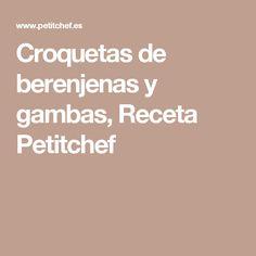 Croquetas de berenjenas y gambas, Receta Petitchef