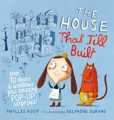 The house that Jill built © Delphine Durand (illustrations) / Author: Phyllis Root / Publisher: Walker Books