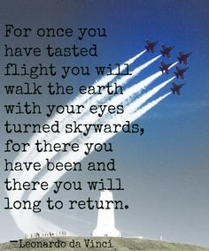A quote that always makes me of my father, the pilot, with two of his favorite things, the Blue Angels & the Wright Memorial