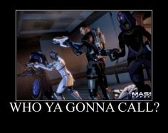 Who ya gonna call? | All Things Mass Effect