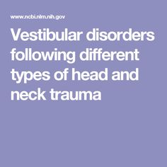 Vestibular disorders following different types of head and neck trauma