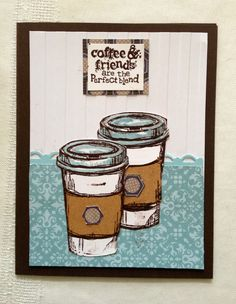 Friends and coffee are a perfect blend.  Stampin up card.