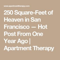250 Square-Feet of Heaven in San Francisco — Hot Post From One Year Ago | Apartment Therapy