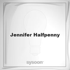 Jennifer Halfpenny: Page about Jennifer Halfpenny #member #website #sysoon #about