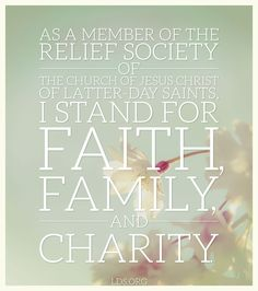 As a member of the Relief Society of The Church of Jesus Christ of Latter-day Saints, I stand for faith, family, and charity.