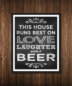This House Runs Best on Love Laughter & Beer poster print - digital or printed