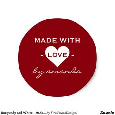 Burgundy and White - Made With Love (Custom Color) Classic Round Sticker Burgundy red, with a white heart, and white text. Put the last polished touch on your baked good - made with love - and give a gift from your kitchen that's made from the heart. Note: Customize the colors to suit your needs!