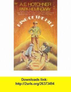 King of the hill A. E Hotchner ,   ,  , ASIN: B00072TTOO , tutorials , pdf , ebook , torrent , downloads , rapidshare , filesonic , hotfile , megaupload , fileserve