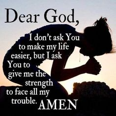 give me strength more prayers for strength inspirational quotes inner hold+on.jpg dear-god-please-help-me-today-give- Now Quotes, Quotes About God, Faith Quotes, Great Quotes, Quotes To Live By, Inspirational Quotes, Dear God Quotes, Give Me Strength Quotes, Inspire Quotes