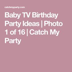 Baby TV Birthday Party Ideas | Photo 1 of 16 | Catch My Party