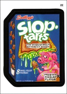 SLOP TARTS The disgustingly different snack. Frosted pigslop flavor. 8 swill-filled pastries.