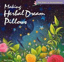 """""""Making Herbal Dream Pillows : Secret Blends for Pleasant Dreams (The Spirit of Aromatherapy)"""" by Jim Long"""