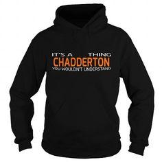 nice CHADDERTON t shirt, Its a CHADDERTON Thing You Wouldnt understand