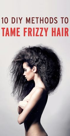 10 DIY methods to control frizzy hair (great tips you can easily do!)... for my sister