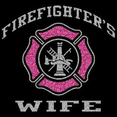 Firefighters Wife.