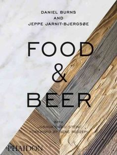 Food & Beer by Daniel Burns and Jeppe Jarnit-Bjergso