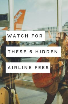 You'll be surprised at how quickly airline fees add up. Everything from the aisle seat to printing a boarding pass now seems to be charged as an extra fee. Click pin through to learn about 6 hidden fees you should watch for.