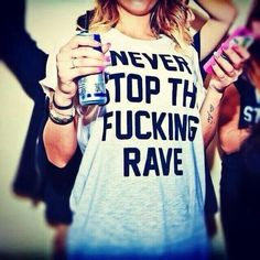 'Never Stop The Fucking Rave' t-shirt. Edm Festival, Festival Tops, Rose T Shirt, My T Shirt, Lets Get Weird, Rave Outfits, Good Music, Bass, T Shirts For Women