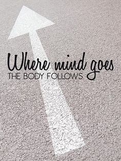 Where the mind goes the body follows