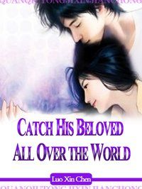 《Catch His Beloved All Over the World》 English Novels, Calm Down, Losing Her, The Man, World, The World