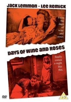 Days of Wine and Roses -- Jack Lemmon stars as an alcoholic who leads his attentive wife into a downward spiral of addiction & self-destruction.
