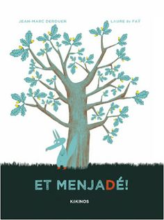 Títol: Et menjadé! Autor: Jean-Marc Derouen Il·lustradora: Laure du Faÿ Editorial: Kokinos