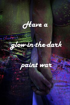 Have a glow-in-the-dark paint war! :)