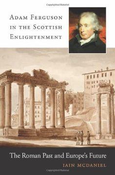 """""""Adam Ferguson in the Scottish Enlightenment"""" by Iain McDaniel"""