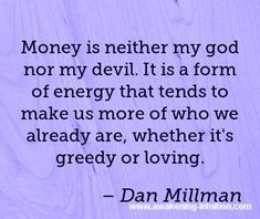 Dan Millman Quotes and Inspirational Motivational Spiritual Quotations from Awakening Intuition. Collection of Wisdom Life Changing Sayings Motivational Sayings, Inspirational Quotes, Psychological Facts About Boys, Dan Millman, Novena Prayers, Be Gentle With Yourself, Positive Life, Staying Positive, Spiritual Awareness