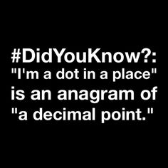 """#DidYouKnow?: """"I'm a #dot in a place"""" is an #anagram of """"a #decimal point."""""""