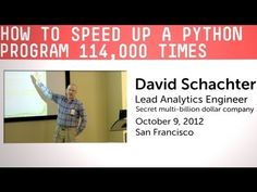 David Schchter = How to Speed up a Python Program 114,000 times. - YouTube