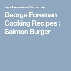 George Foreman Cooking Recipes : Salmon Burger