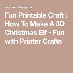 Fun Printable Craft : How To Make A Christmas Elf - Fun with Printer Crafts Printable Crafts, Printables, 3d Christmas, Christmas Ideas, Printer, Diy Projects, Fun, Print Templates, Printers