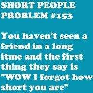 Short girl problems. This has happened with family more than friends -_-
