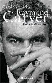 Raymond Carver. Una vita da scrittore