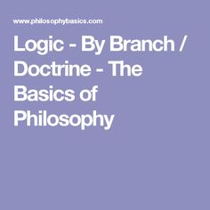 Logic - By Branch / Doctrine - The Basics of Philosophy