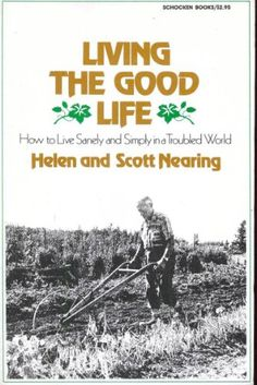 Living the good Life how to Live Sanely and Simply in a Troubled  World by Helen and Scott Nearing,http://www.amazon.com/dp/0805203001/ref=cm_sw_r_pi_dp_y-0utb10Q2PT6SMN