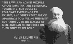 "[Quotes] ""The law is an adroit mix of customs..."" - Peter Kropotkin. follow @dquocbuu like and repin it if you love it"
