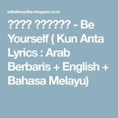 كُنْ أَنْتَ - Be Yourself ( Kun Anta Lyrics : Arab Berbaris + English + Bahasa Melayu)