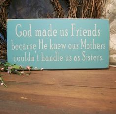 Love it!! Of course I am friends with my Sister and our parents handled it very well but God made sure we had 8 years between us...think there is something to that? Hehehe