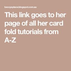 This link goes to her page of all her card fold tutorials from A-Z Card Making Tips, Card Making Tutorials, Card Making Techniques, Making Ideas, Making Cards, Fun Fold Cards, Cool Cards, Folded Cards, Cards To Make
