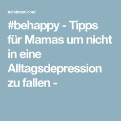 #behappy - Tipps für Mamas um nicht in eine Alltagsdepression zu fallen -