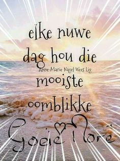 Good Morning Kisses, Good Morning Prayer, Good Morning Greetings, Morning Prayers, Good Morning Good Night, Lekker Dag, Best Quotes, Life Quotes, Afrikaanse Quotes