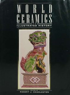 World Ceramics: An Illustrated History from Earliest Times by Robert Charleston - Octopus Publishing Group - ISBN 10 0517351498 - ISBN Handicraft, Charleston, Illustration, Art Decor, Arts And Crafts, Ceramics, Times, History, Culture