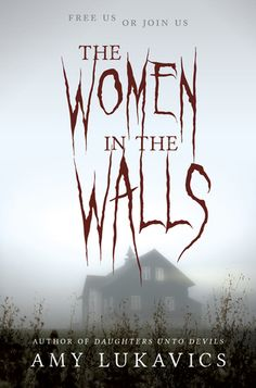 The Women in the Walls by Amy Lukavics - September 27th 2016 by Harlequin Teen