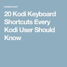 20 Kodi Keyboard Shortcuts Every Kodi User Should Know