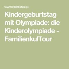Kindergeburtstag mit Olympiade: die Kinderolympiade - FamilienkulTour Minute To Win It, Blog, Birthday, Olympic Games Kids, Kid Birthdays, Kid Games, Invitation Paper, Tips, Playing Games